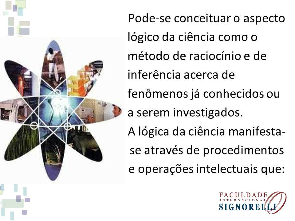 Pode-se conceituar o aspecto lógico da ciência como o método de raciocínio e de inferência acerca de fenômenos já conhecidos ou a serem investigados.