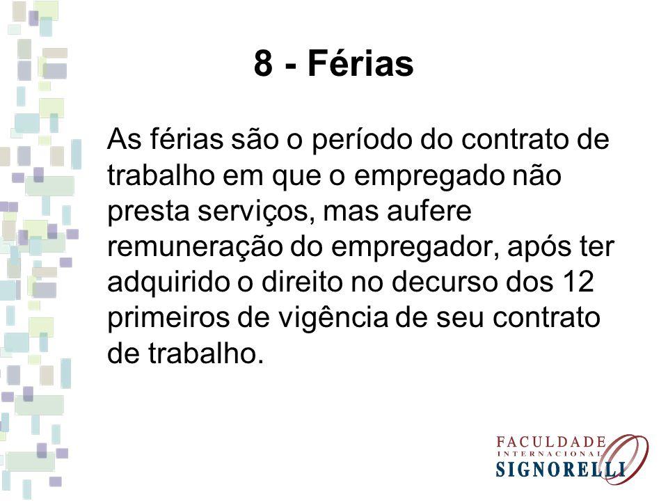 8 - Férias As férias são o período do contrato de trabalho em que o empregado não presta serviços, mas aufere remuneração do empregador, após ter adqu