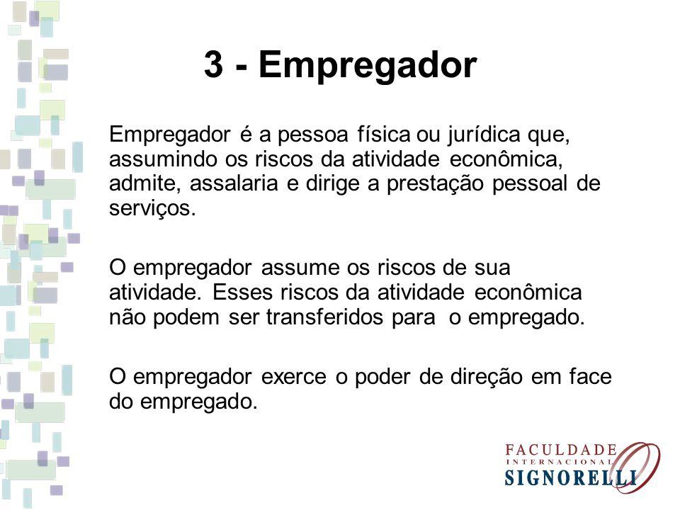 3 - Empregador Empregador é a pessoa física ou jurídica que, assumindo os riscos da atividade econômica, admite, assalaria e dirige a prestação pessoa