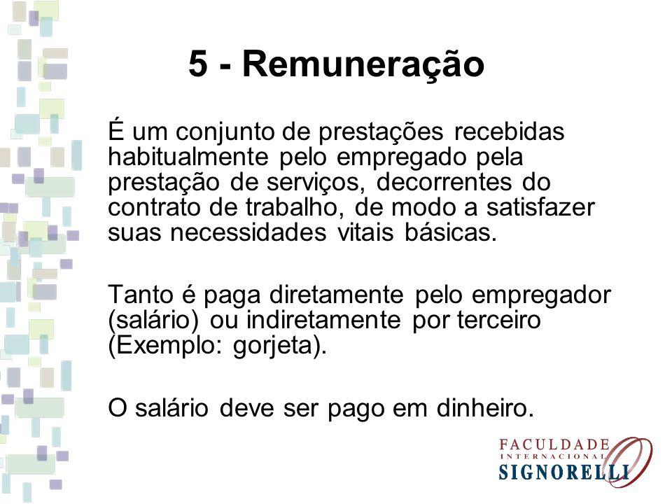 5 - Remuneração É um conjunto de prestações recebidas habitualmente pelo empregado pela prestação de serviços, decorrentes do contrato de trabalho, de