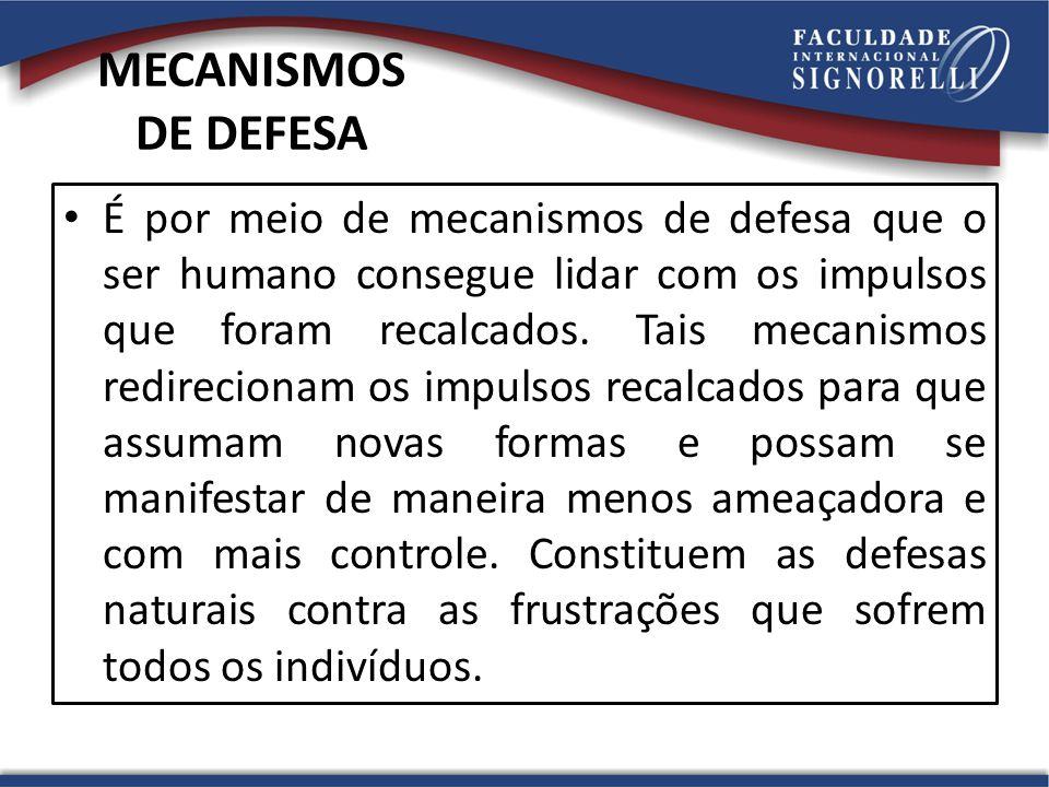 MECANISMOS DE DEFESA É por meio de mecanismos de defesa que o ser humano consegue lidar com os impulsos que foram recalcados.