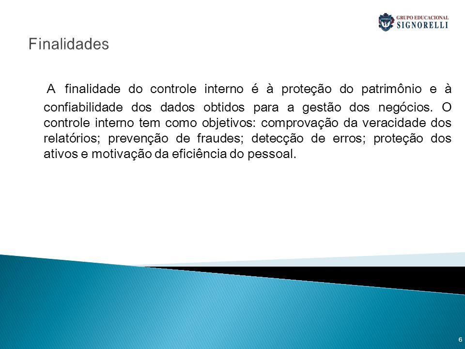 Finalidades A finalidade do controle interno é à proteção do patrimônio e à confiabilidade dos dados obtidos para a gestão dos negócios. O controle in