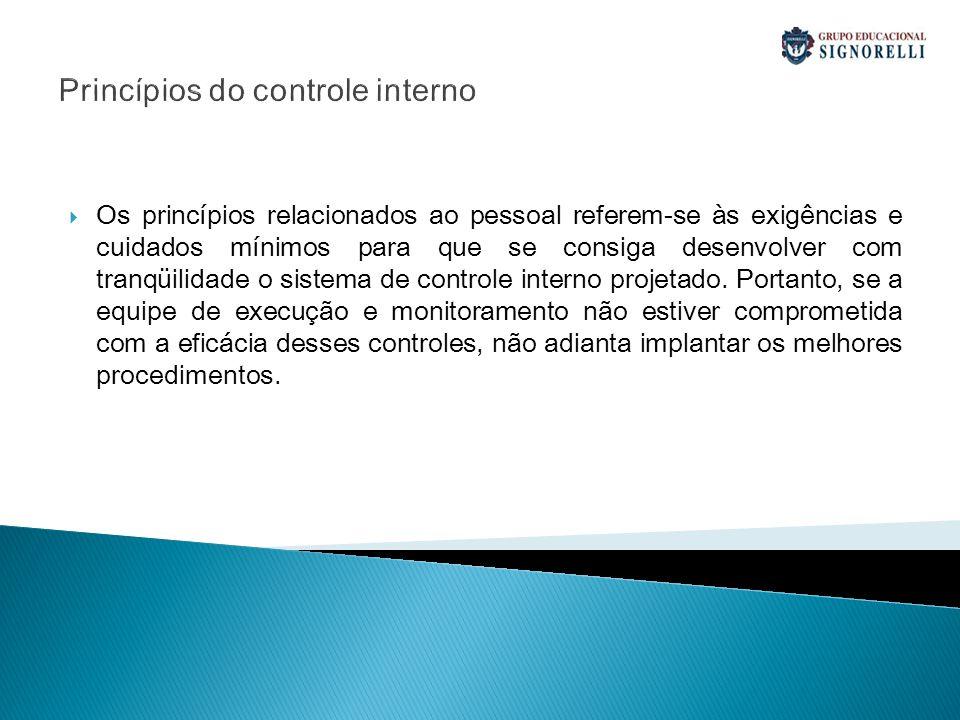 Princípios do controle interno Os princípios relacionados ao pessoal referem-se às exigências e cuidados mínimos para que se consiga desenvolver com t