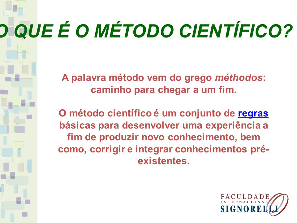 A palavra método vem do grego méthodos: caminho para chegar a um fim. O método científico é um conjunto de regras básicas para desenvolver uma experiê