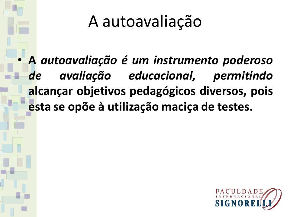 A autoavaliação A autoavaliação é um instrumento poderoso de avaliação educacional, permitindo alcançar objetivos pedagógicos diversos, pois esta se o