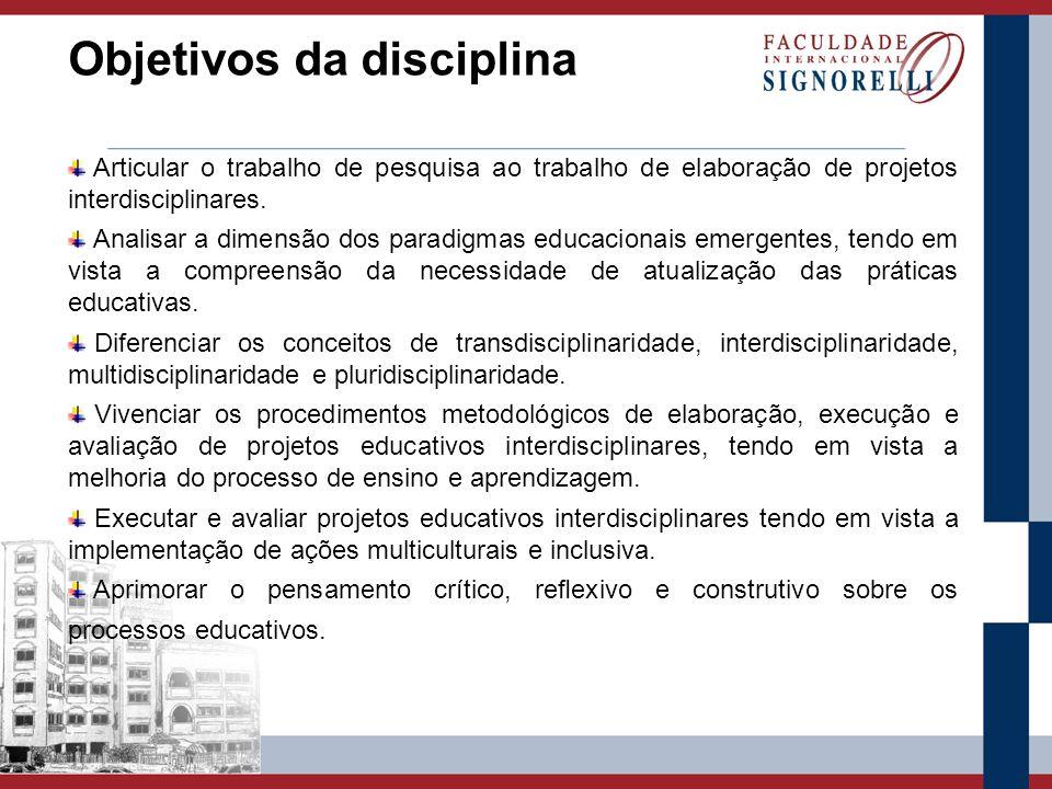 Objetivos da disciplina Articular o trabalho de pesquisa ao trabalho de elaboração de projetos interdisciplinares. Analisar a dimensão dos paradigmas