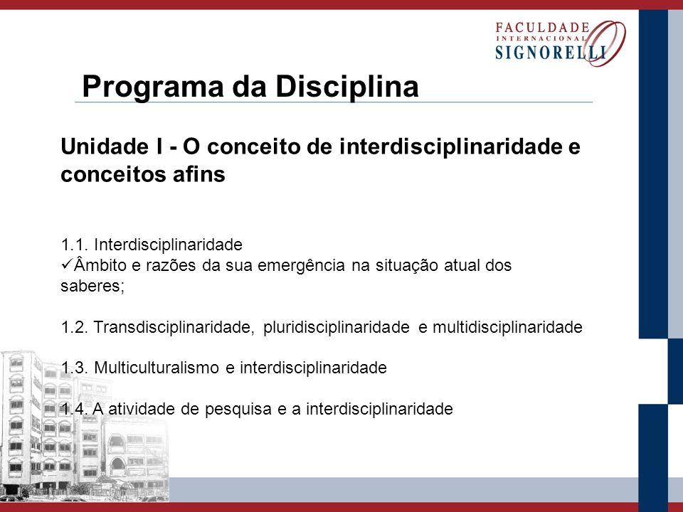 Programa da Disciplina Unidade I - O conceito de interdisciplinaridade e conceitos ans 1.1. Interdisciplinaridade Âmbito e razões da sua emergência na