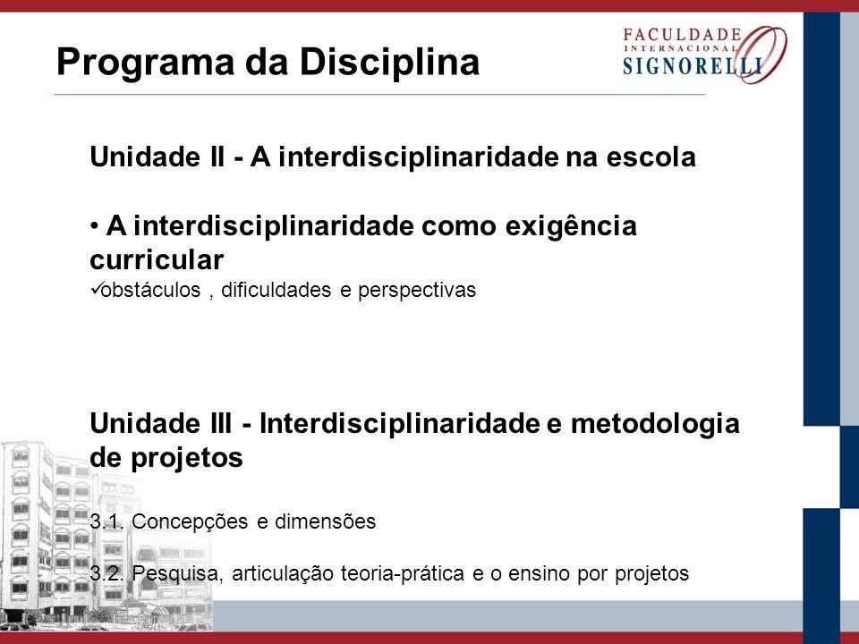 Programa da Disciplina Unidade II - A interdisciplinaridade na escola A interdisciplinaridade como exigência curricular obstáculos, diculdades e persp