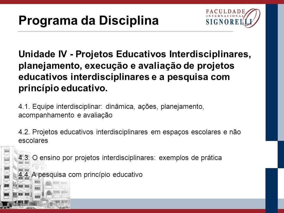 Programa da Disciplina Unidade IV - Projetos Educativos Interdisciplinares, planejamento, execução e avaliação de projetos educativos interdisciplinar