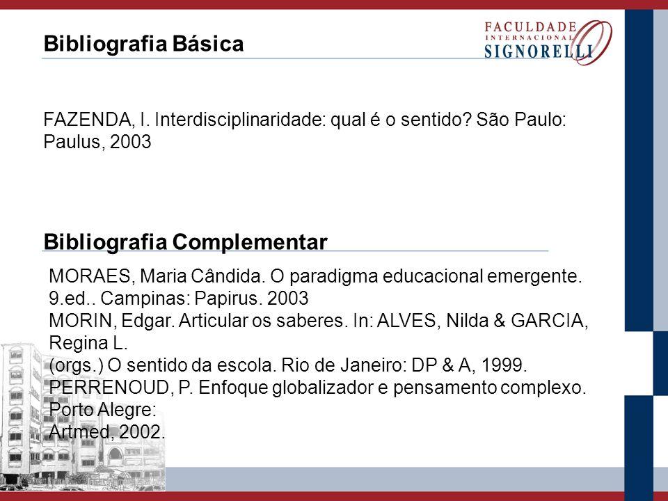 Bibliografia Básica Bibliografia Complementar FAZENDA, I. Interdisciplinaridade: qual é o sentido? São Paulo: Paulus, 2003 MORAES, Maria Cândida. O pa