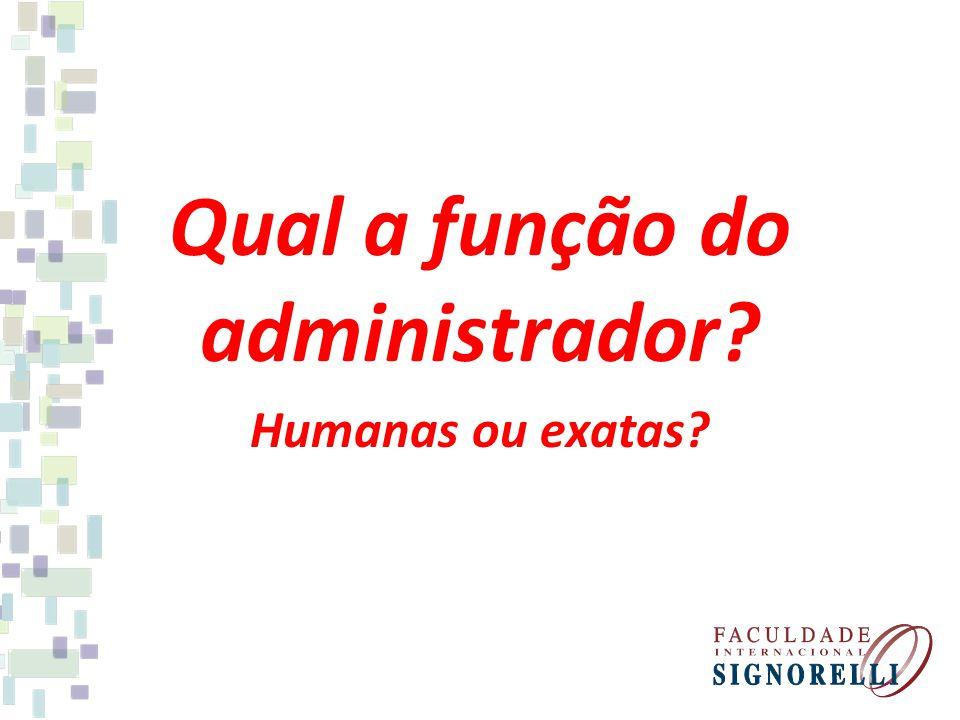Qual a função do administrador? Humanas ou exatas?