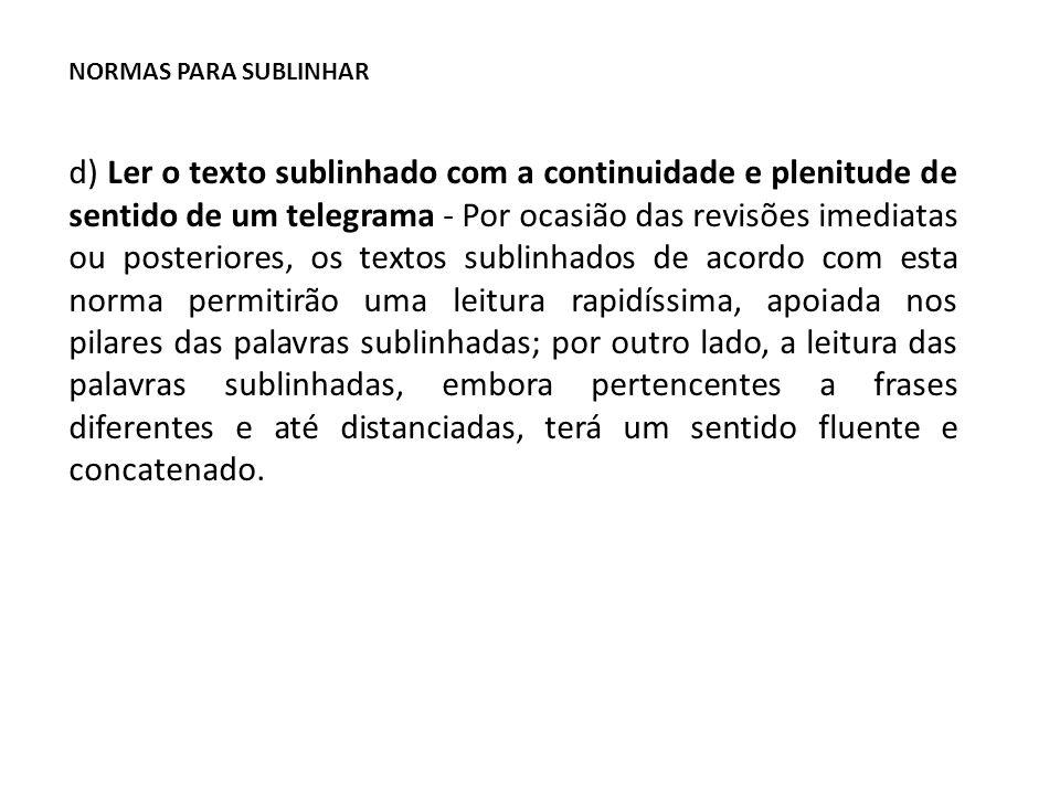 NORMAS PARA SUBLINHAR d) Ler o texto sublinhado com a continuidade e plenitude de sentido de um telegrama - Por ocasião das revisões imediatas ou post