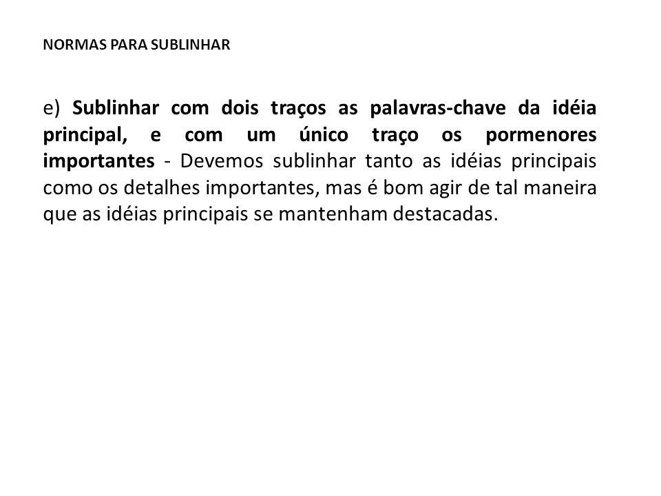 NORMAS PARA SUBLINHAR f) Assinalar com linha vertical, à margem do texto, as passagens mais significativas - Não raro, a idéia principal retorna em diversos parágrafos e em diversos contextos.