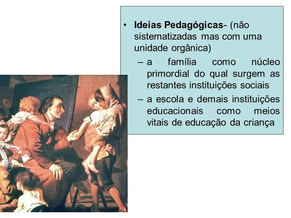 Ideias Pedagógicas- (não sistematizadas mas com uma unidade orgânica) –a família como núcleo primordial do qual surgem as restantes instituições socia