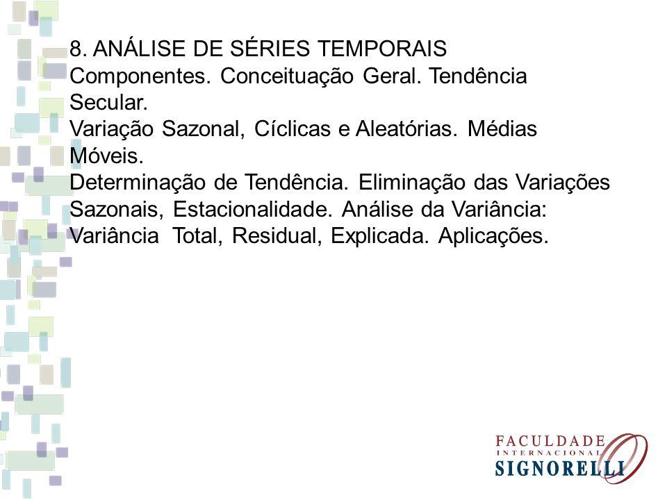 8. ANÁLISE DE SÉRIES TEMPORAIS Componentes. Conceituação Geral. Tendência Secular. Variação Sazonal, Cíclicas e Aleatórias. Médias Móveis. Determinaçã