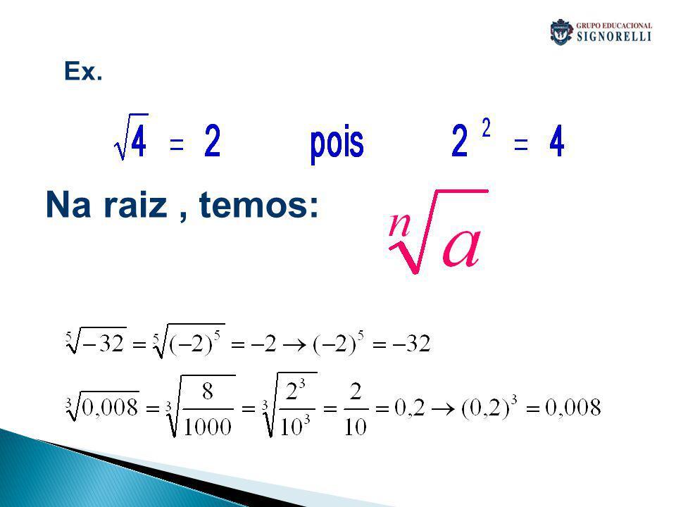 4Radiciação Raiz quadrada de um número positivo a é o número positivo que elevado ao quadrado dê a.