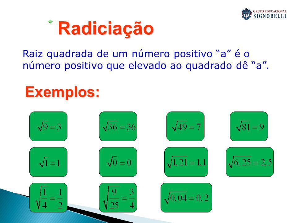 4Radiciação Raiz quadrada de um número positivo a é o número positivo que elevado ao quadrado dê a. Exemplos: