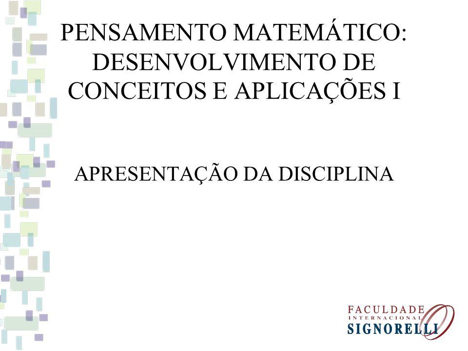 PENSAMENTO MATEMÁTICO: DESENVOLVIMENTO DE CONCEITOS E APLICAÇÕES I APRESENTAÇÃO DA DISCIPLINA