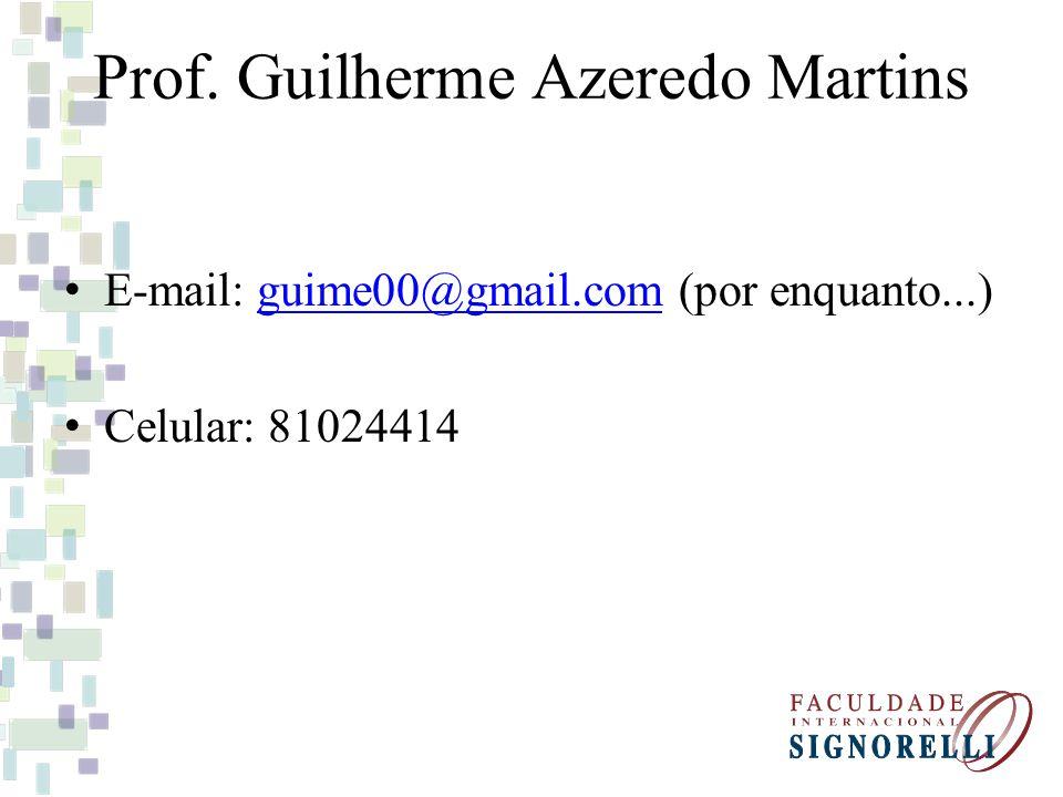 Prof. Guilherme Azeredo Martins E-mail: guime00@gmail.com (por enquanto...)guime00@gmail.com Celular: 81024414