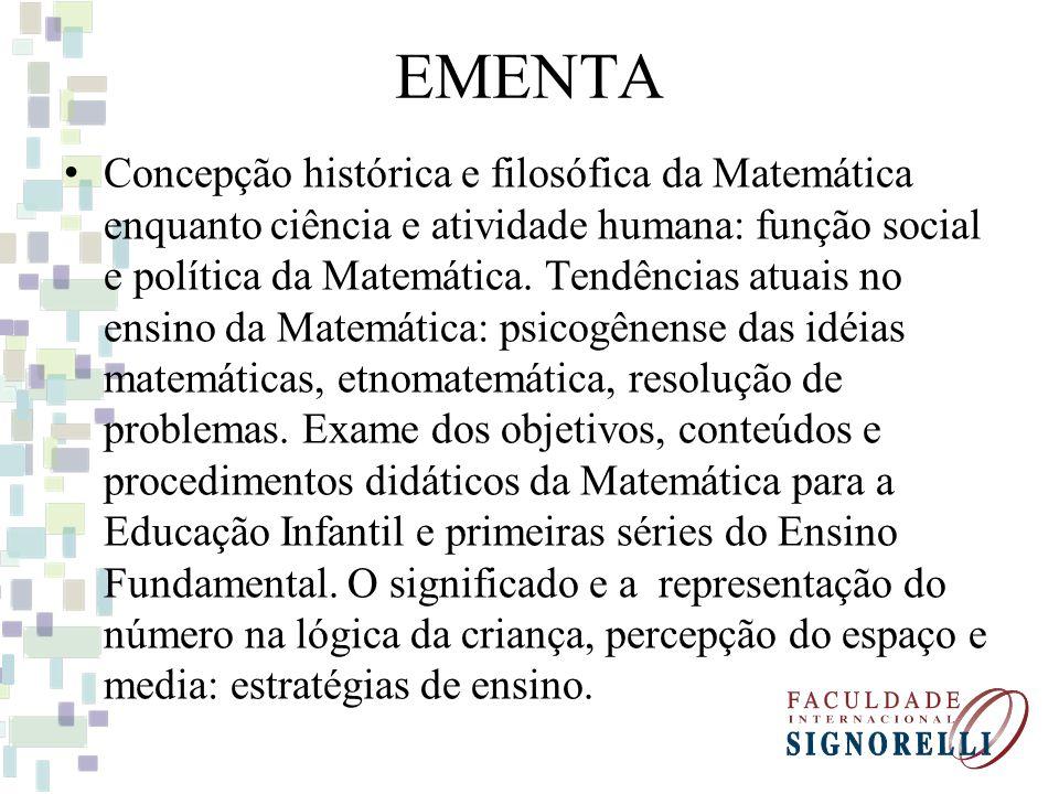 EMENTA Concepção histórica e filosófica da Matemática enquanto ciência e atividade humana: função social e política da Matemática. Tendências atuais n