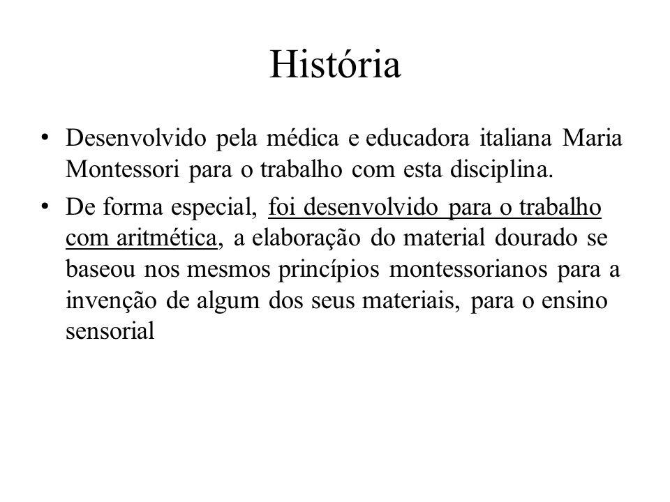 História Desenvolvido pela médica e educadora italiana Maria Montessori para o trabalho com esta disciplina. De forma especial, foi desenvolvido para