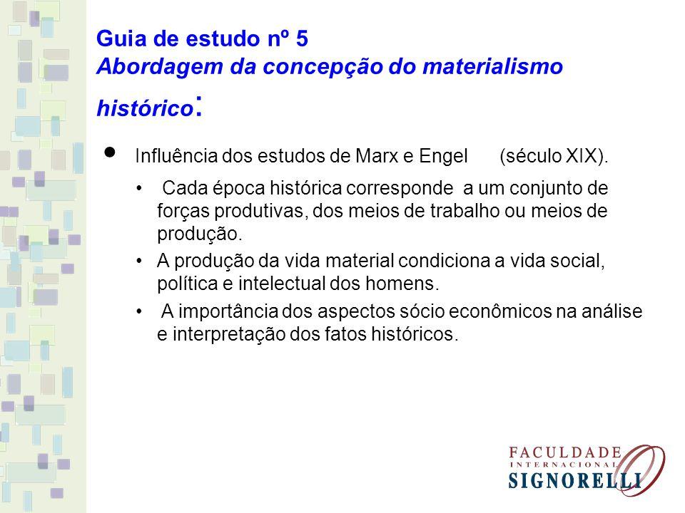 Guia de estudo nº 5 Abordagem da concepção do materialismo histórico : Influência dos estudos de Marx e Engel (século XIX). Cada época histórica corre
