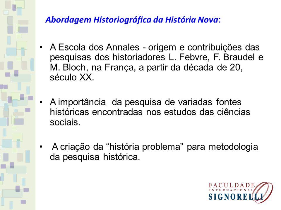 Abordagem Historiográfica da História Nova : A Escola dos Annales - origem e contribuições das pesquisas dos historiadores L. Febvre, F. Braudel e M.