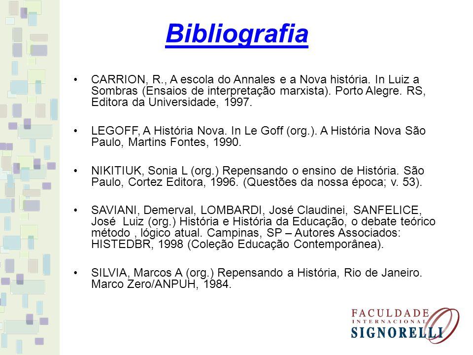 Bibliografia CARRION, R., A escola do Annales e a Nova história. In Luiz a Sombras (Ensaios de interpretação marxista). Porto Alegre. RS, Editora da U