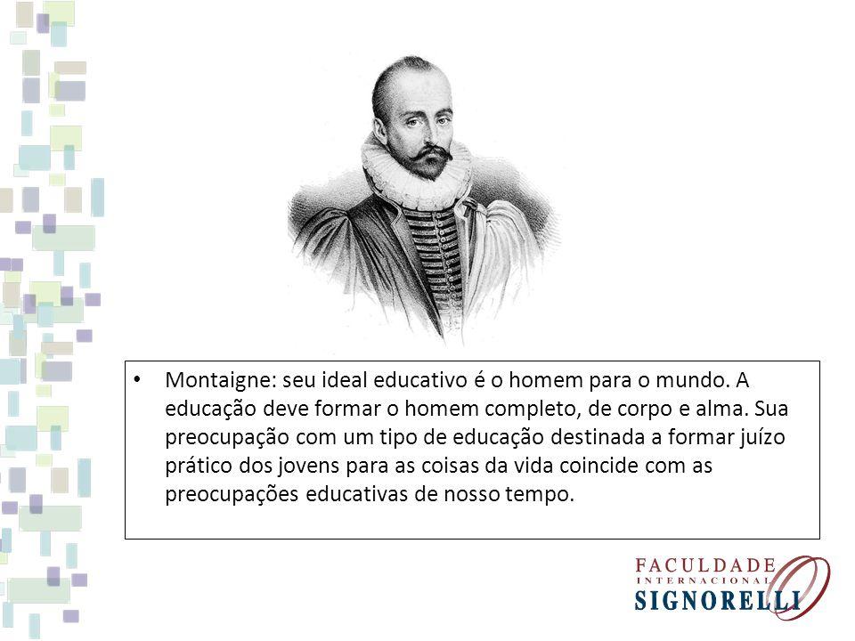 Montaigne: seu ideal educativo é o homem para o mundo.