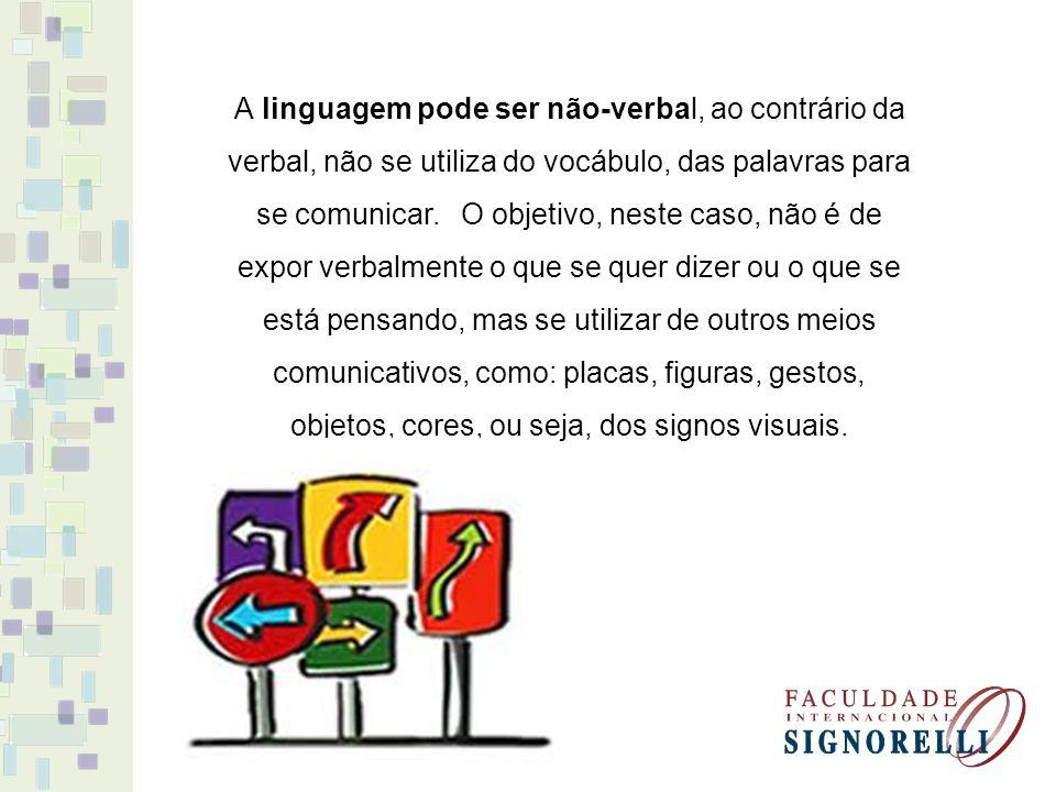 A linguagem pode ser não-verbal, ao contrário da verbal, não se utiliza do vocábulo, das palavras para se comunicar. O objetivo, neste caso, não é de