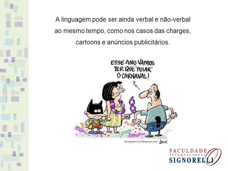 A linguagem pode ser ainda verbal e não-verbal ao mesmo tempo, como nos casos das charges, cartoons e anúncios publicitários.