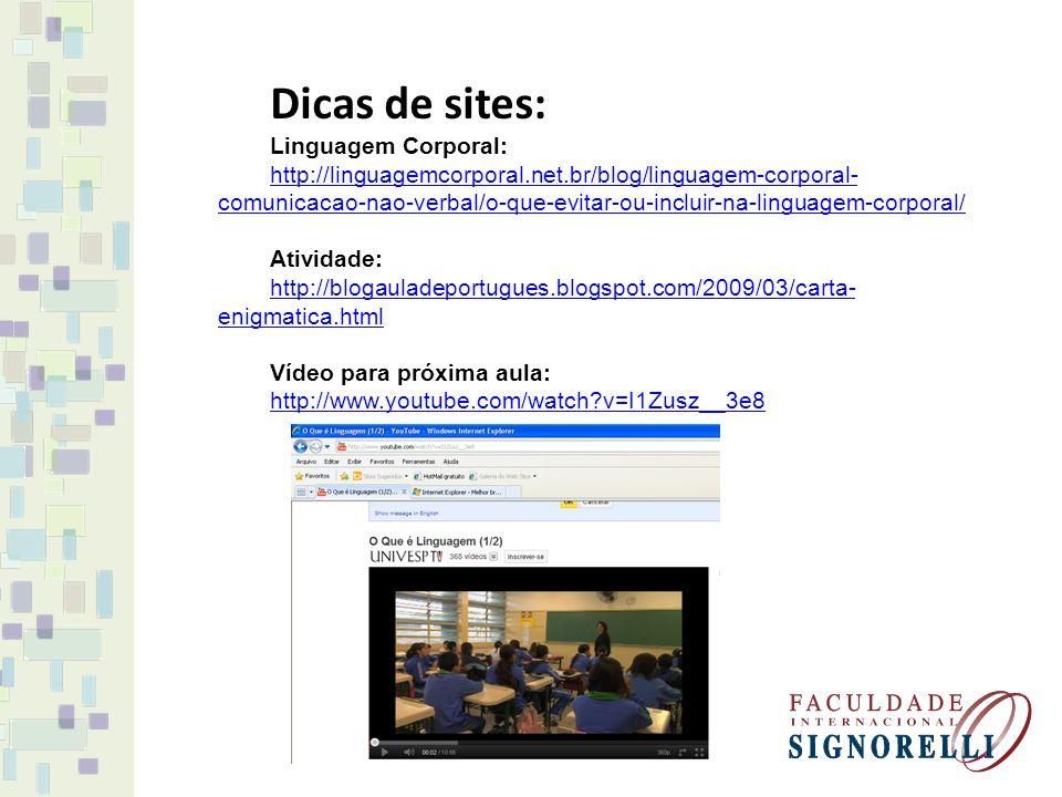 Dicas de sites: Linguagem Corporal: http://linguagemcorporal.net.br/blog/linguagem-corporal- comunicacao-nao-verbal/o-que-evitar-ou-incluir-na-linguag
