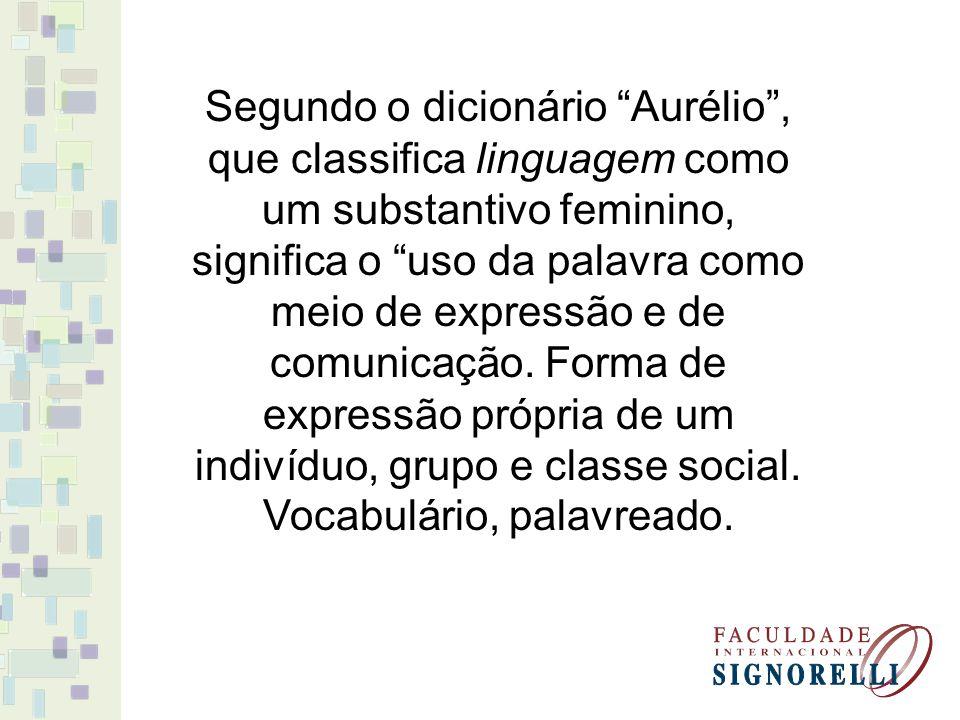 Segundo o dicionário Aurélio, que classifica linguagem como um substantivo feminino, significa o uso da palavra como meio de expressão e de comunicaçã
