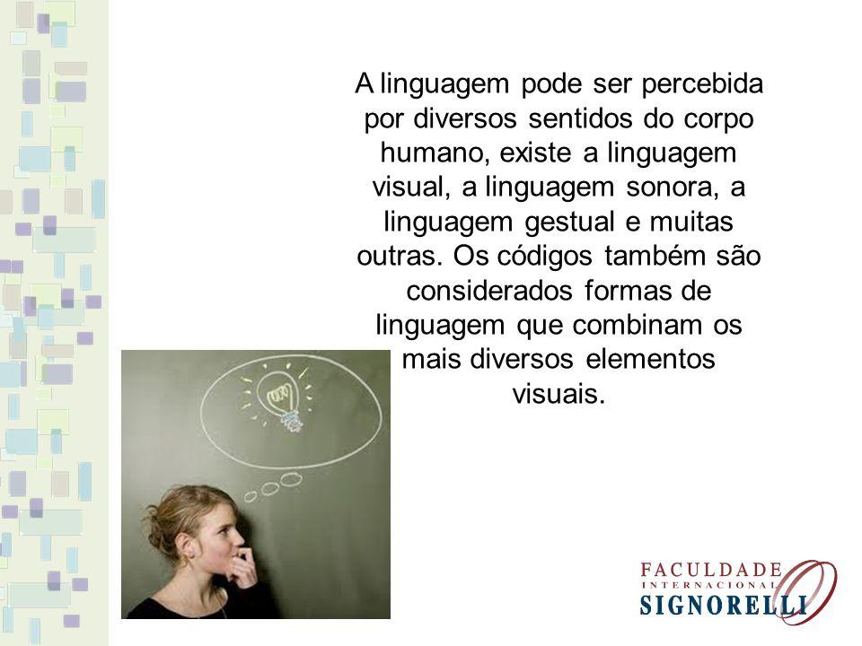 A linguagem pode ser percebida por diversos sentidos do corpo humano, existe a linguagem visual, a linguagem sonora, a linguagem gestual e muitas outr