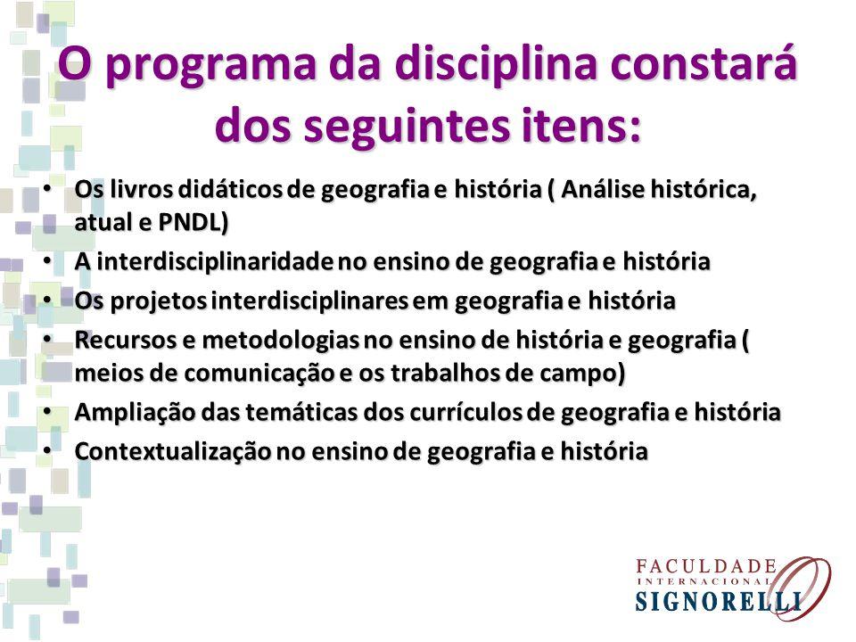 O programa da disciplina constará dos seguintes itens: Os livros didáticos de geografia e história ( Análise histórica, atual e PNDL) Os livros didáti