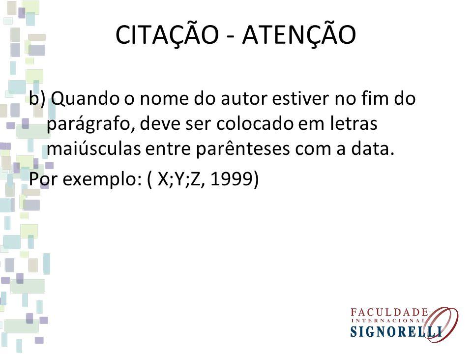 CITAÇÃO - ATENÇÃO b) Quando o nome do autor estiver no fim do parágrafo, deve ser colocado em letras maiúsculas entre parênteses com a data. Por exemp