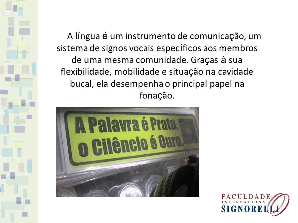 A l í ngua é um instrumento de comunica ç ão, um sistema de signos vocais espec í ficos aos membros de uma mesma comunidade.