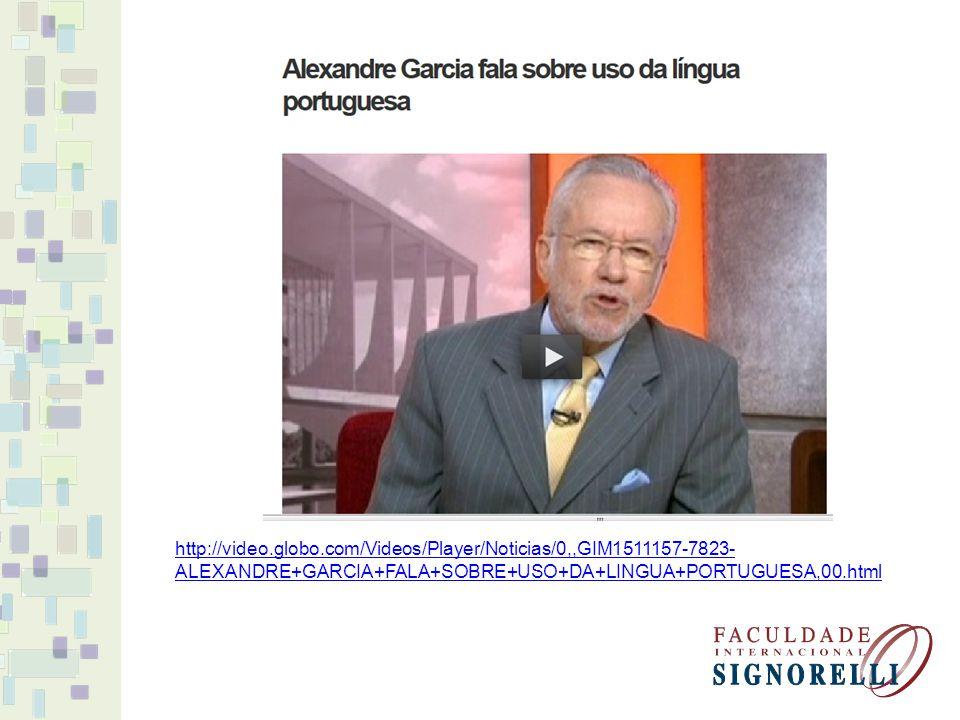 http://video.globo.com/Videos/Player/Noticias/0,,GIM1511157-7823- ALEXANDRE+GARCIA+FALA+SOBRE+USO+DA+LINGUA+PORTUGUESA,00.html