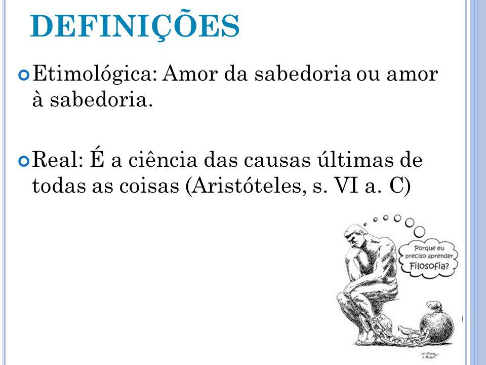 DEFINIÇÕES Etimológica: Amor da sabedoria ou amor à sabedoria.