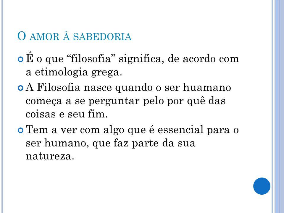 O AMOR À SABEDORIA É o que filosofia significa, de acordo com a etimologia grega.