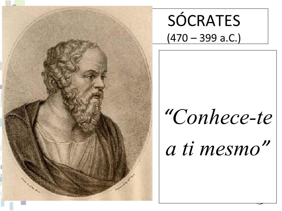 SÓCRATES (470 – 399 a.C.) Conhece-te a ti mesmo