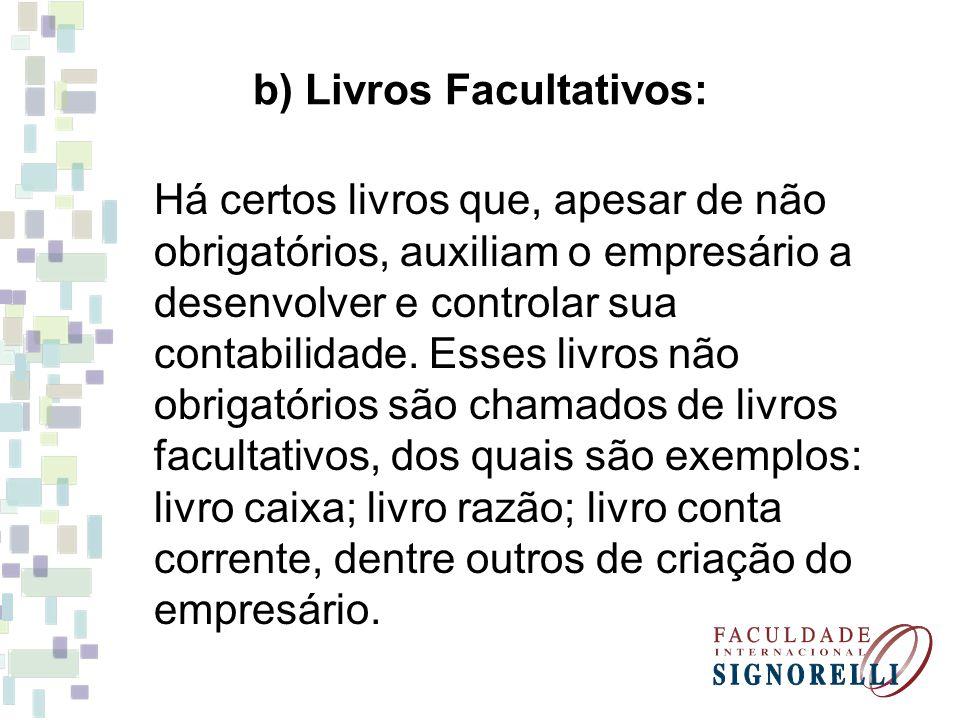 b) Livros Facultativos: Há certos livros que, apesar de não obrigatórios, auxiliam o empresário a desenvolver e controlar sua contabilidade.