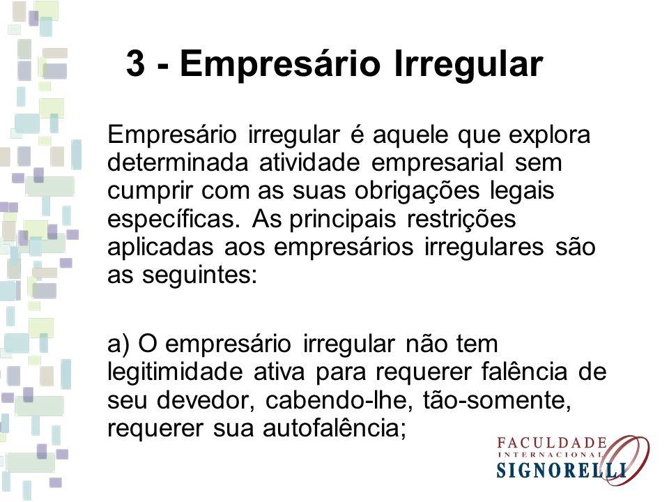 3 - Empresário Irregular Empresário irregular é aquele que explora determinada atividade empresarial sem cumprir com as suas obrigações legais específicas.