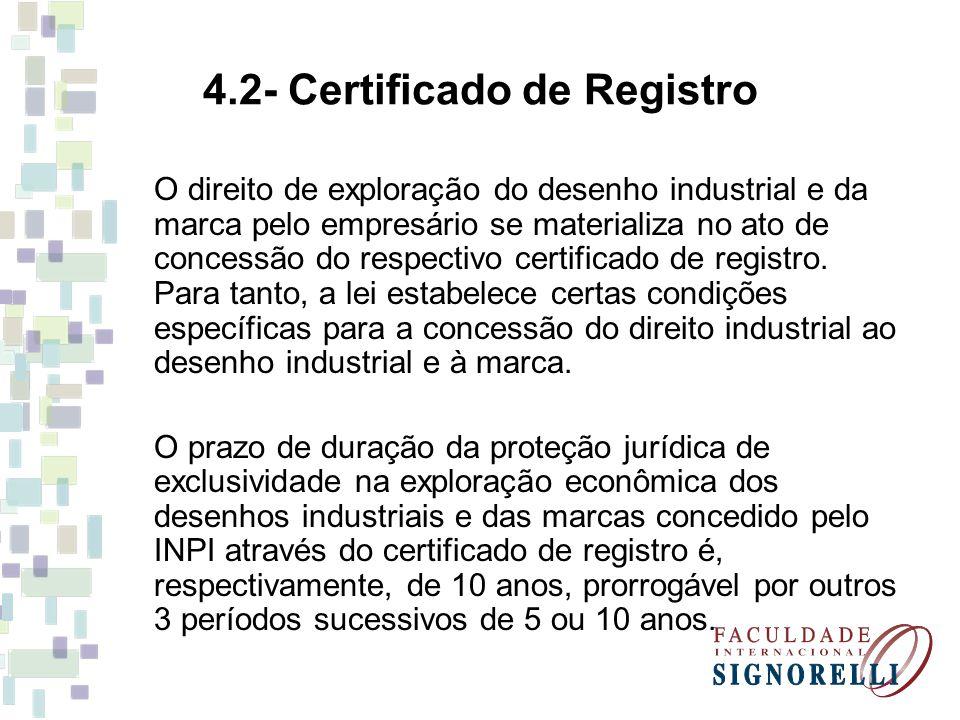 4.2- Certificado de Registro O direito de exploração do desenho industrial e da marca pelo empresário se materializa no ato de concessão do respectivo certificado de registro.