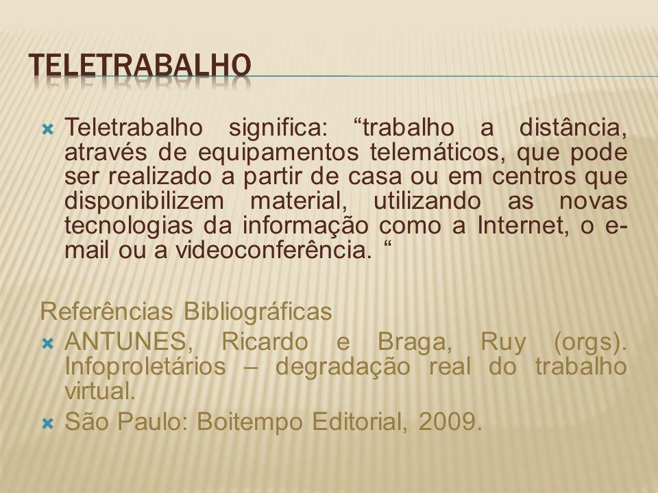Teletrabalho significa: trabalho a distância, através de equipamentos telemáticos, que pode ser realizado a partir de casa ou em centros que disponibilizem material, utilizando as novas tecnologias da informação como a Internet, o e- mail ou a videoconferência.