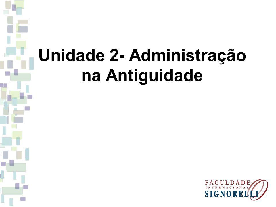 Unidade 2- Administração na Antiguidade