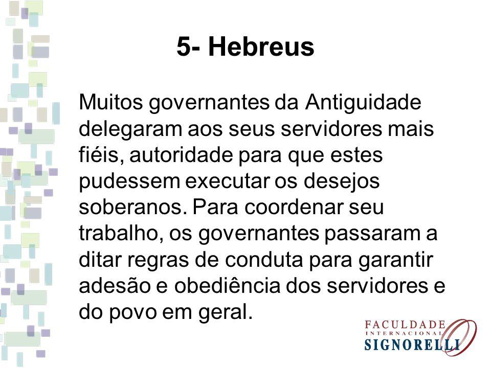 5- Hebreus Muitos governantes da Antiguidade delegaram aos seus servidores mais fiéis, autoridade para que estes pudessem executar os desejos soberano