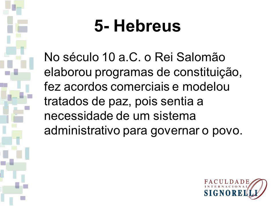 5- Hebreus No século 10 a.C. o Rei Salomão elaborou programas de constituição, fez acordos comerciais e modelou tratados de paz, pois sentia a necessi