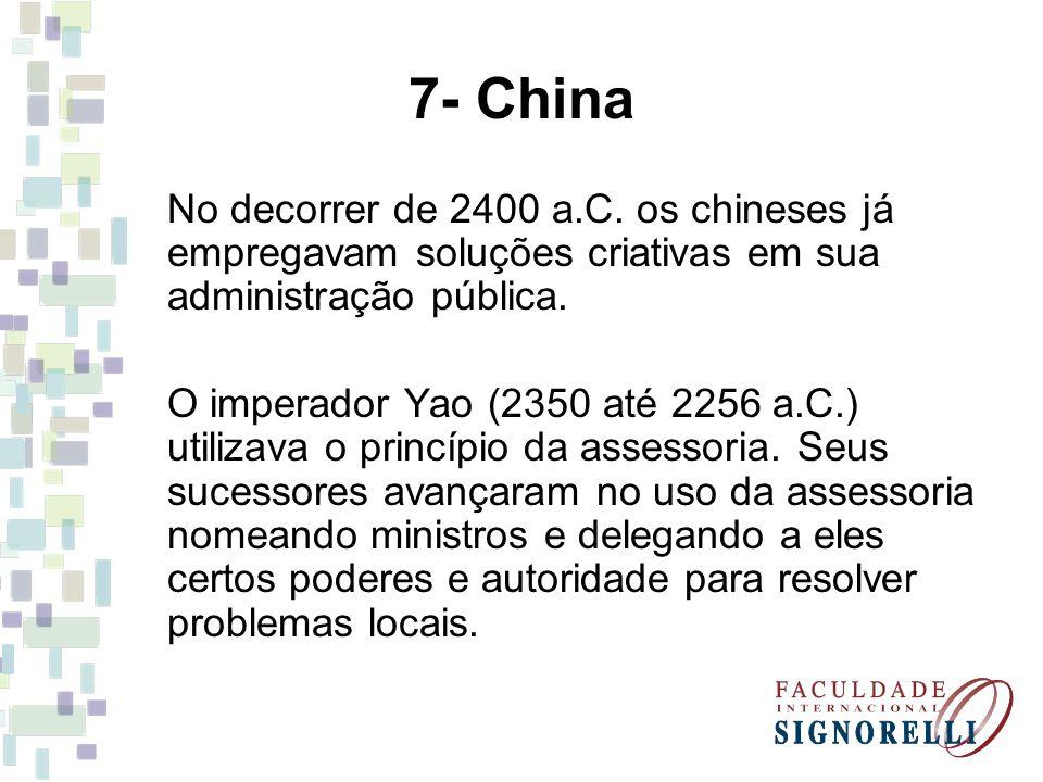 7- China No decorrer de 2400 a.C. os chineses já empregavam soluções criativas em sua administração pública. O imperador Yao (2350 até 2256 a.C.) util