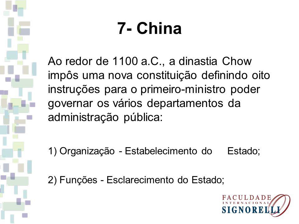 7- China Ao redor de 1100 a.C., a dinastia Chow impôs uma nova constituição definindo oito instruções para o primeiro-ministro poder governar os vário